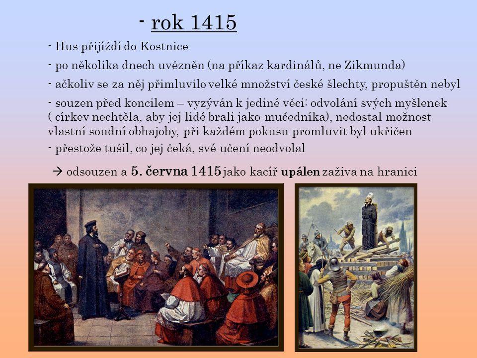 - rok 1415 - Hus přijíždí do Kostnice