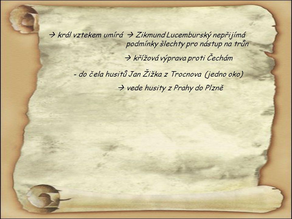  král vztekem umírá  Zikmund Lucemburský nepřijímá podmínky šlechty pro nástup na trůn.  křížová výprava proti Čechám.