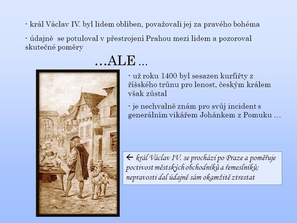 - král Václav IV. byl lidem oblíben, považovali jej za pravého bohéma