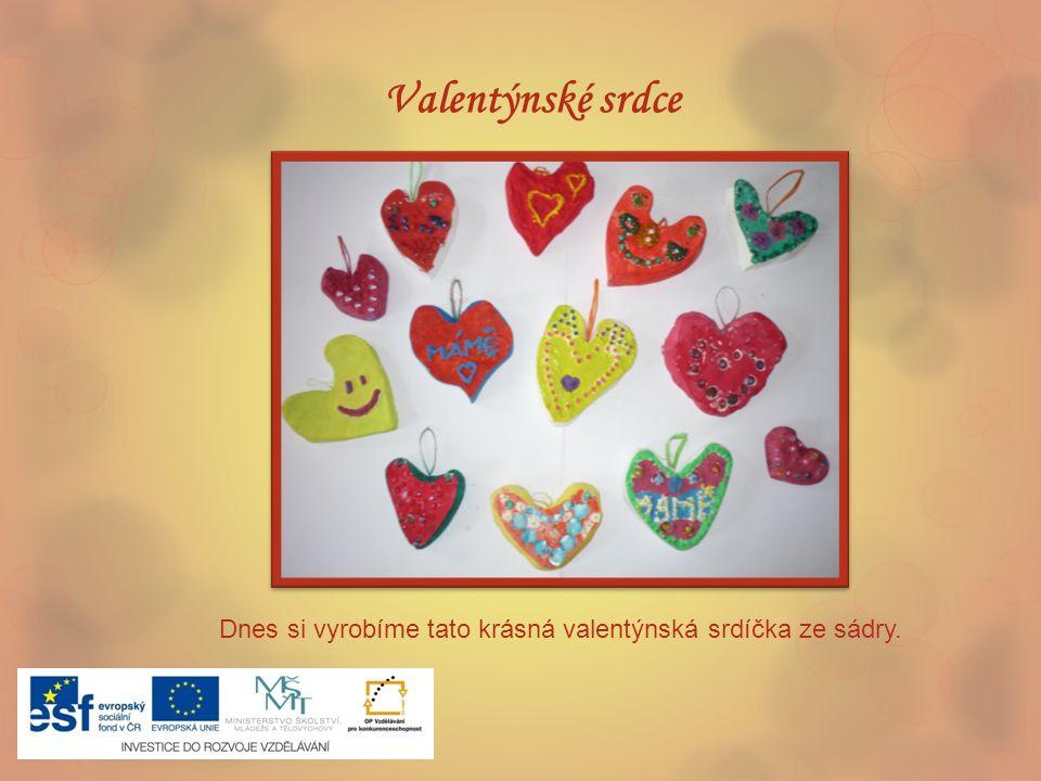 Valentýnské srdce Dnes si vyrobíme tato krásná valentýnská srdíčka ze sádry.