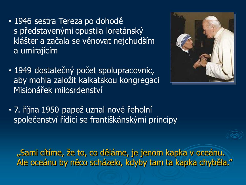 1946 sestra Tereza po dohodě s představenými opustila loretánský klášter a začala se věnovat nejchudším a umírajícím