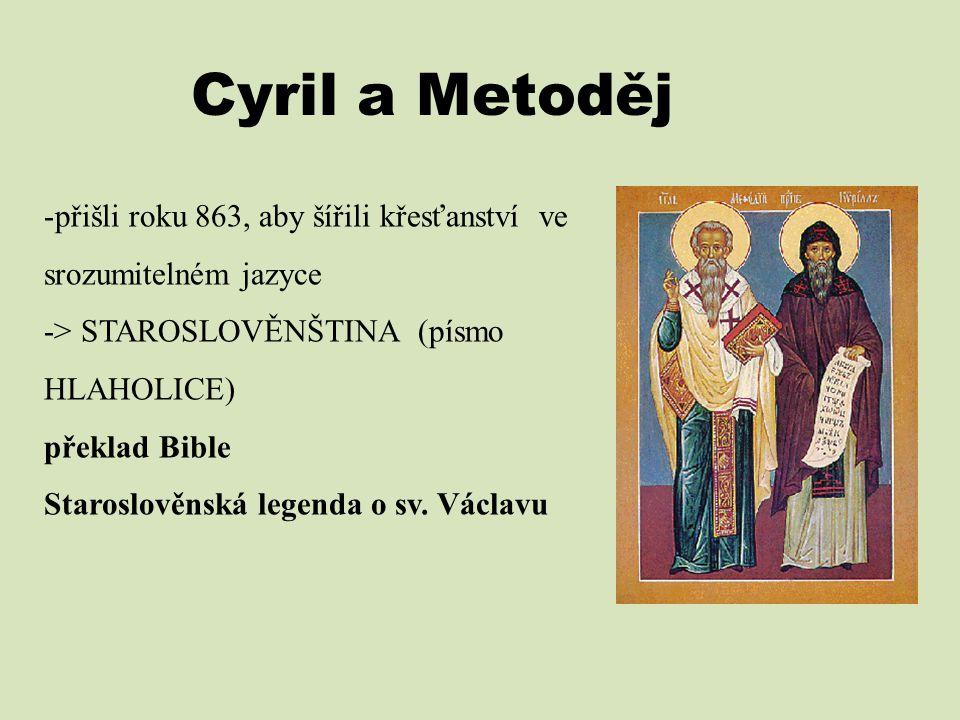 Cyril a Metoděj přišli roku 863, aby šířili křesťanství ve srozumitelném jazyce. -> STAROSLOVĚNŠTINA (písmo HLAHOLICE)