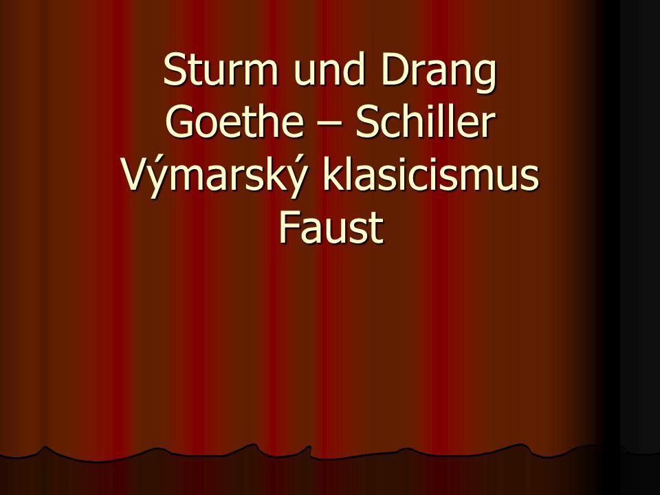 Sturm und Drang Goethe – Schiller Výmarský klasicismus Faust