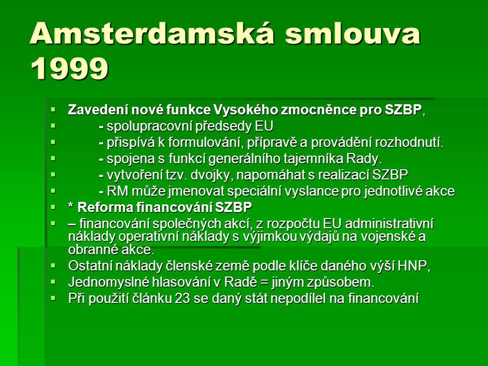 Amsterdamská smlouva 1999 Zavedení nové funkce Vysokého zmocněnce pro SZBP, - spolupracovní předsedy EU.