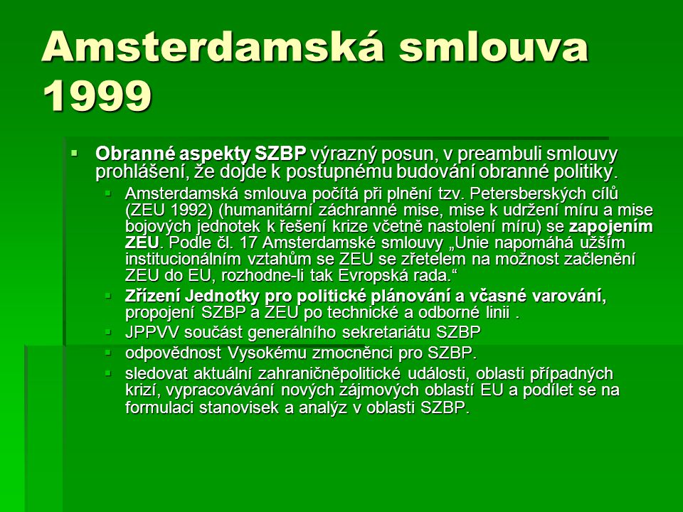 Amsterdamská smlouva 1999 Obranné aspekty SZBP výrazný posun, v preambuli smlouvy prohlášení, že dojde k postupnému budování obranné politiky.