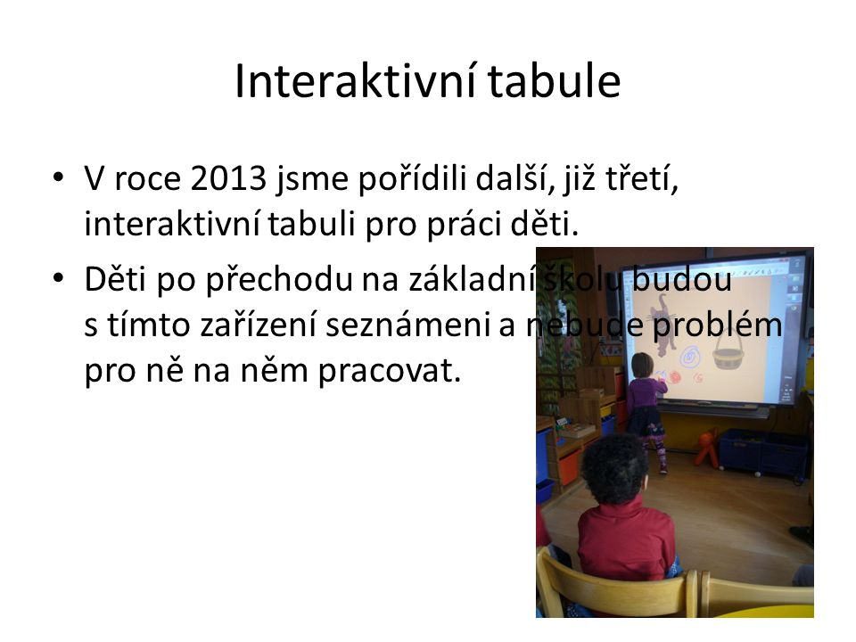 Interaktivní tabule V roce 2013 jsme pořídili další, již třetí, interaktivní tabuli pro práci děti.