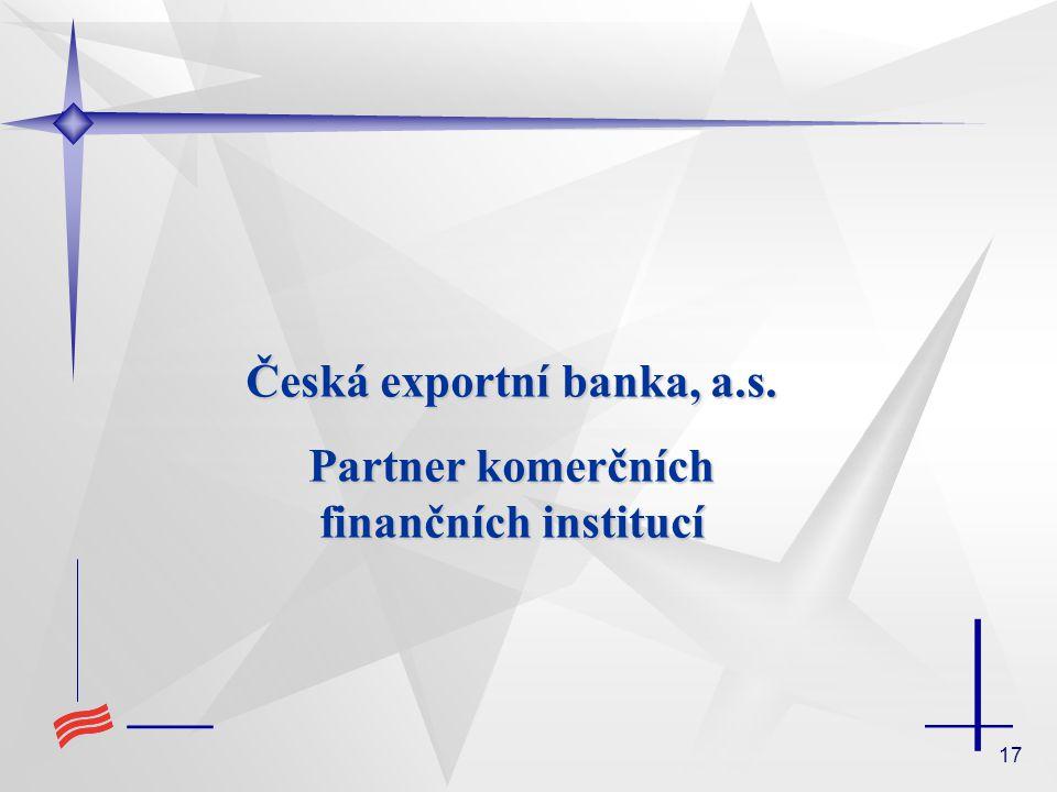 Česká exportní banka, a.s. Partner komerčních finančních institucí
