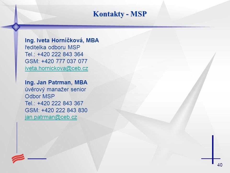 Kontakty - MSP Ing. Iveta Horníčková, MBA ředitelka odboru MSP Tel.: +420 222 843 364 GSM: +420 777 037 077 iveta.hornickova@ceb.cz.