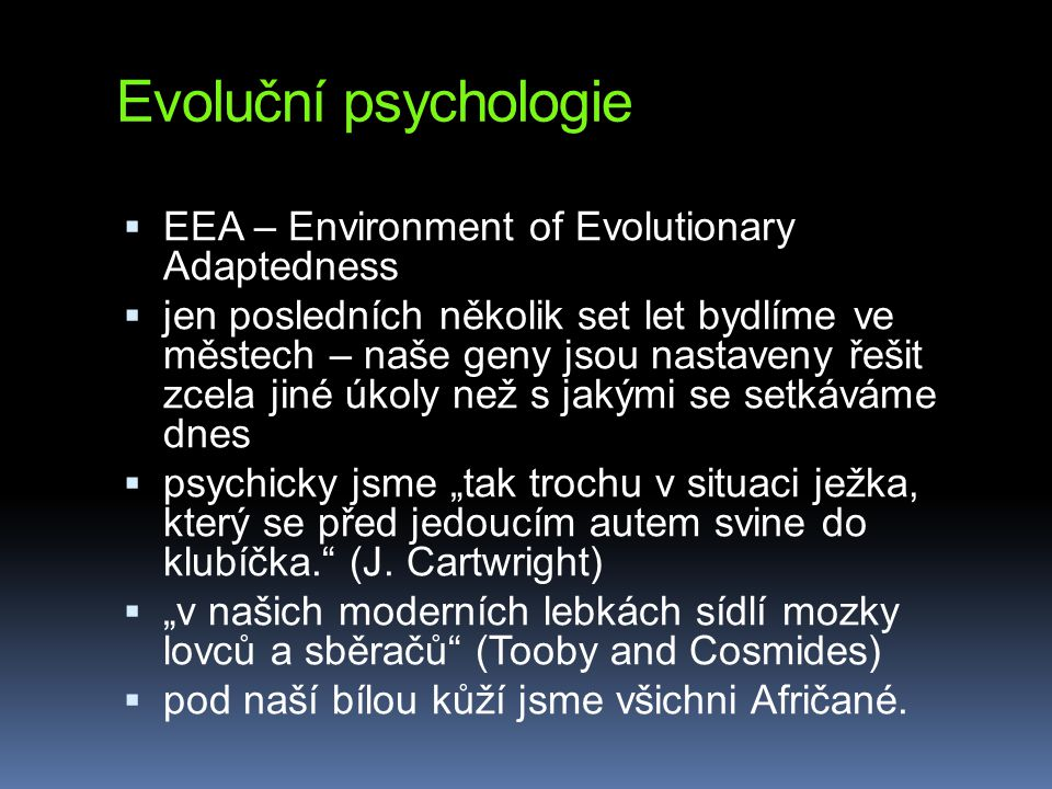 Evoluční psychologie EEA – Environment of Evolutionary Adaptedness
