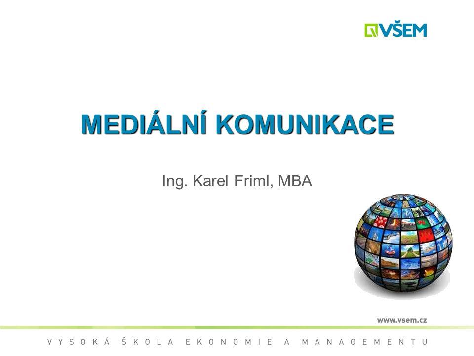 MEDIÁLNÍ KOMUNIKACE Ing. Karel Friml, MBA