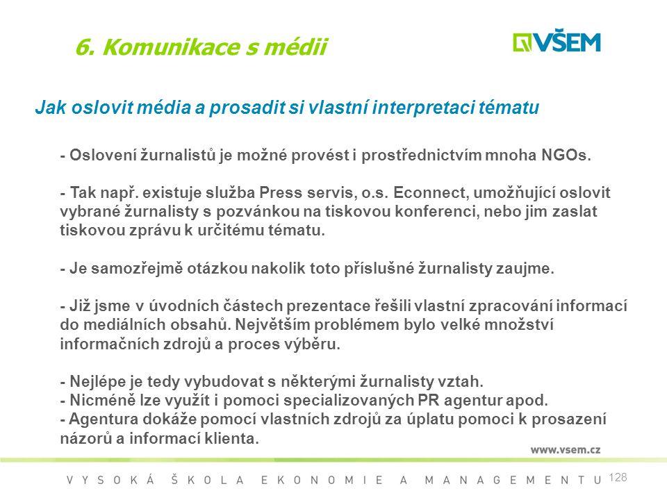 6. Komunikace s médii Jak oslovit média a prosadit si vlastní interpretaci tématu.