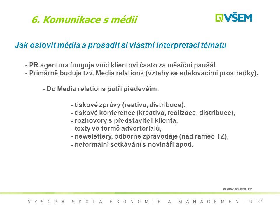 6. Komunikace s médii Jak oslovit média a prosadit si vlastní interpretaci tématu. - PR agentura funguje vůči klientovi často za měsíční paušál.