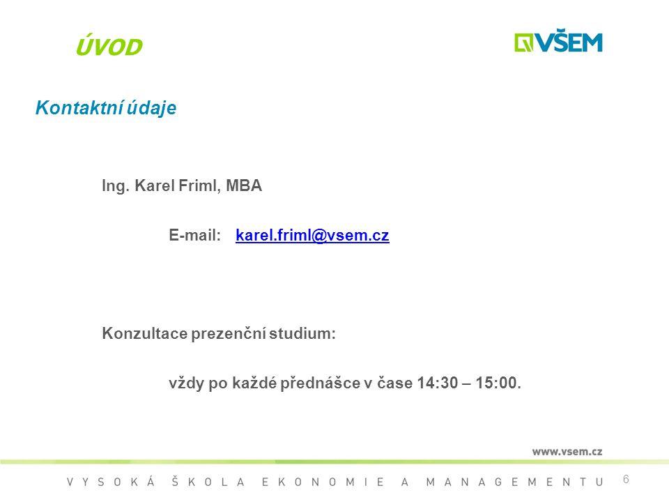 ÚVOD Kontaktní údaje Ing. Karel Friml, MBA E-mail: karel.friml@vsem.cz