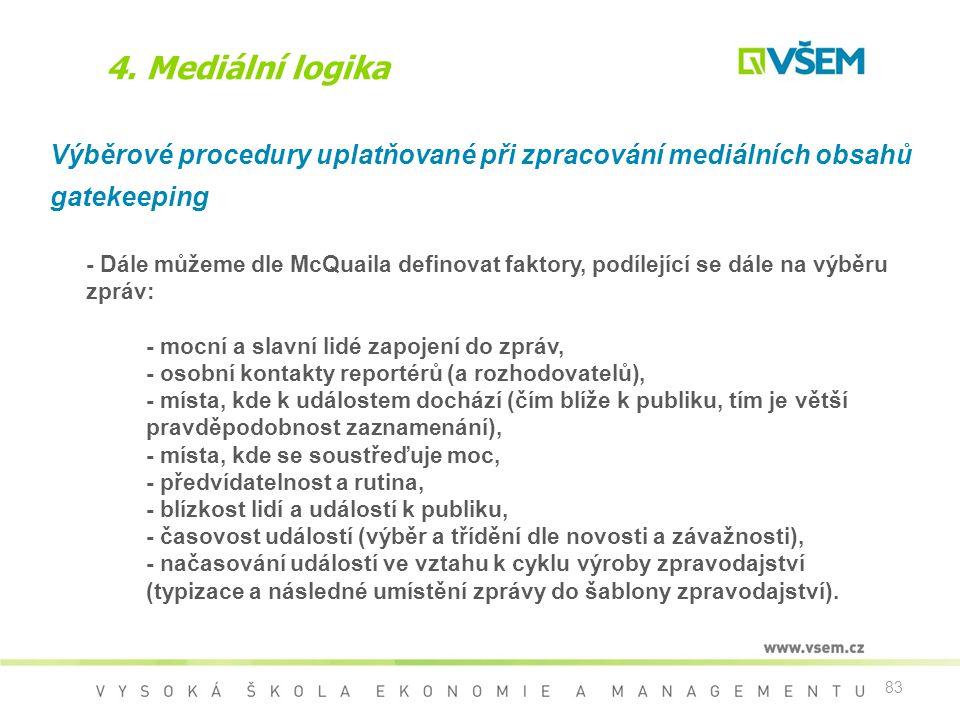 4. Mediální logika Výběrové procedury uplatňované při zpracování mediálních obsahů. gatekeeping.