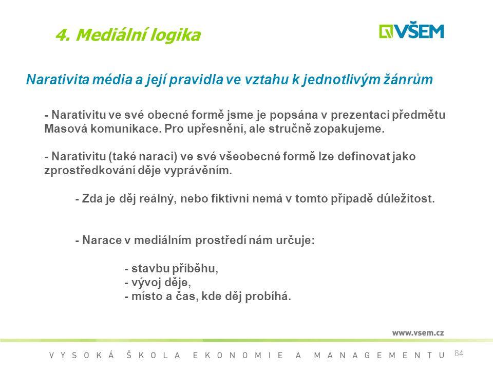 4. Mediální logika Narativita média a její pravidla ve vztahu k jednotlivým žánrům.