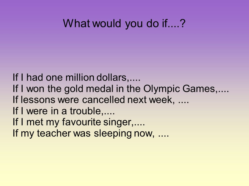 What would you do if.... If I had one million dollars,....