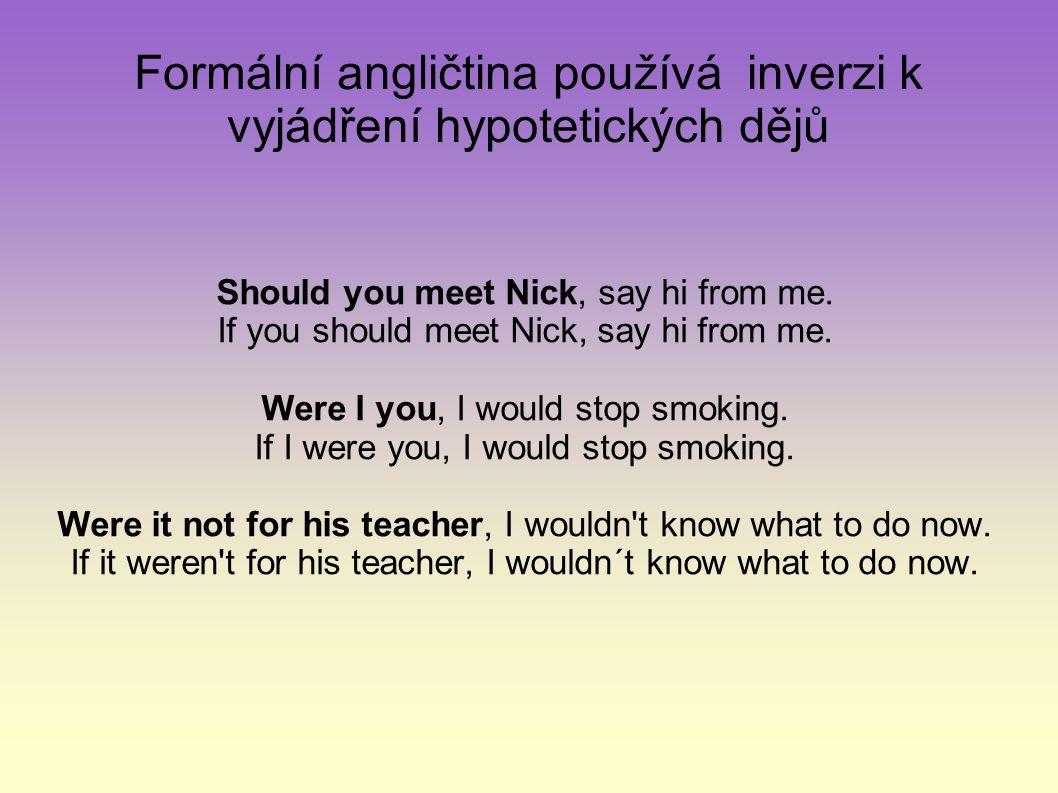 Formální angličtina používá inverzi k vyjádření hypotetických dějů
