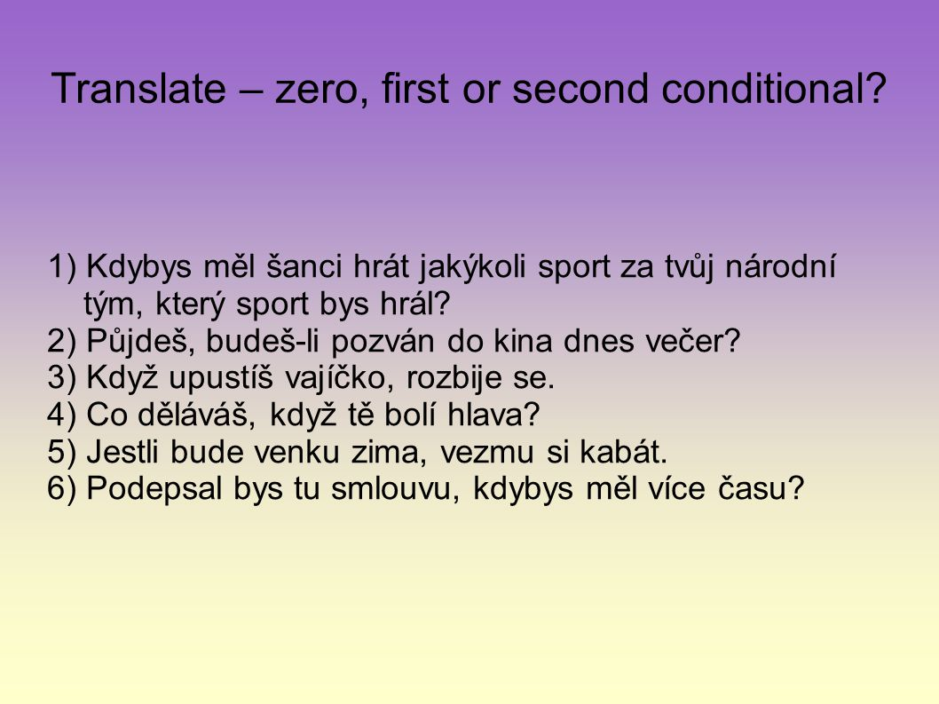 Translate – zero, first or second conditional