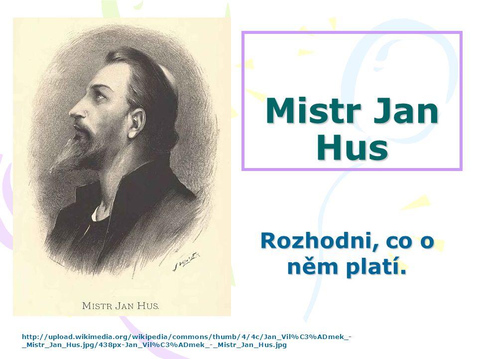 Mistr Jan Hus Rozhodni, co o něm platí.