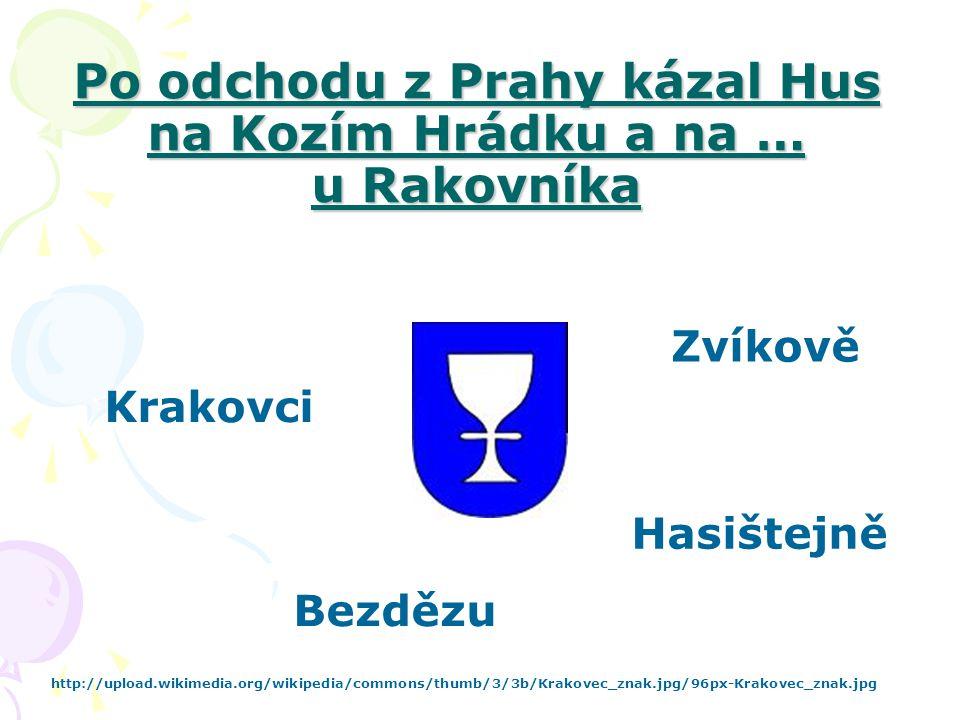 Po odchodu z Prahy kázal Hus na Kozím Hrádku a na … u Rakovníka