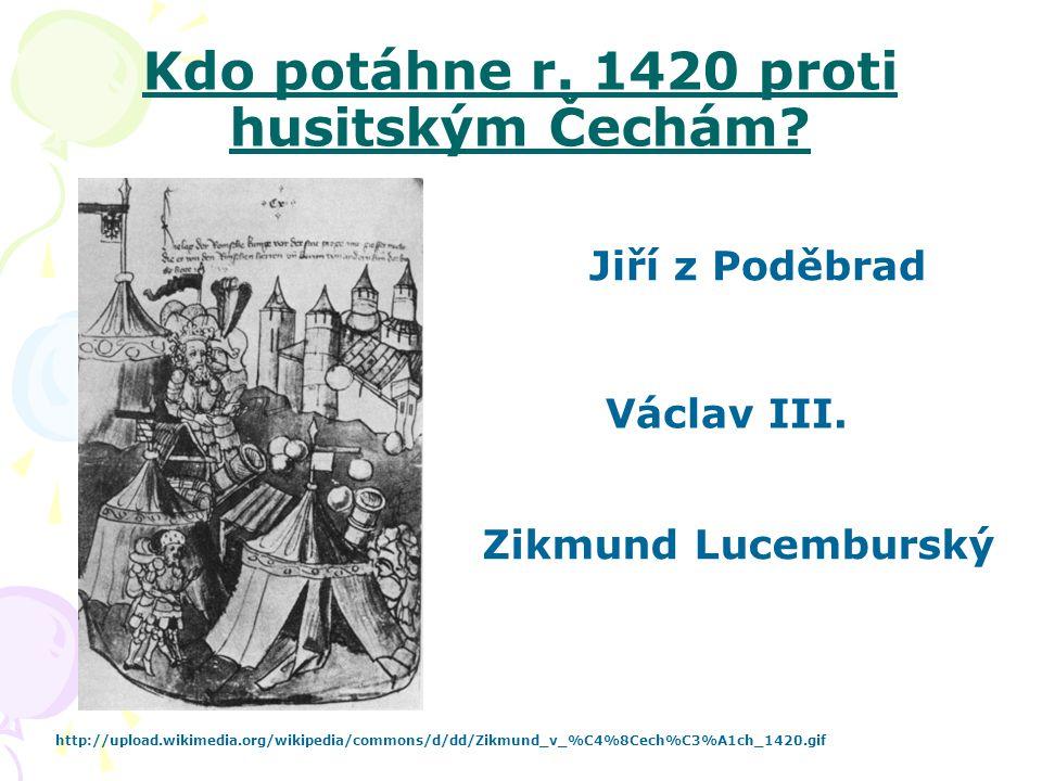 Kdo potáhne r. 1420 proti husitským Čechám