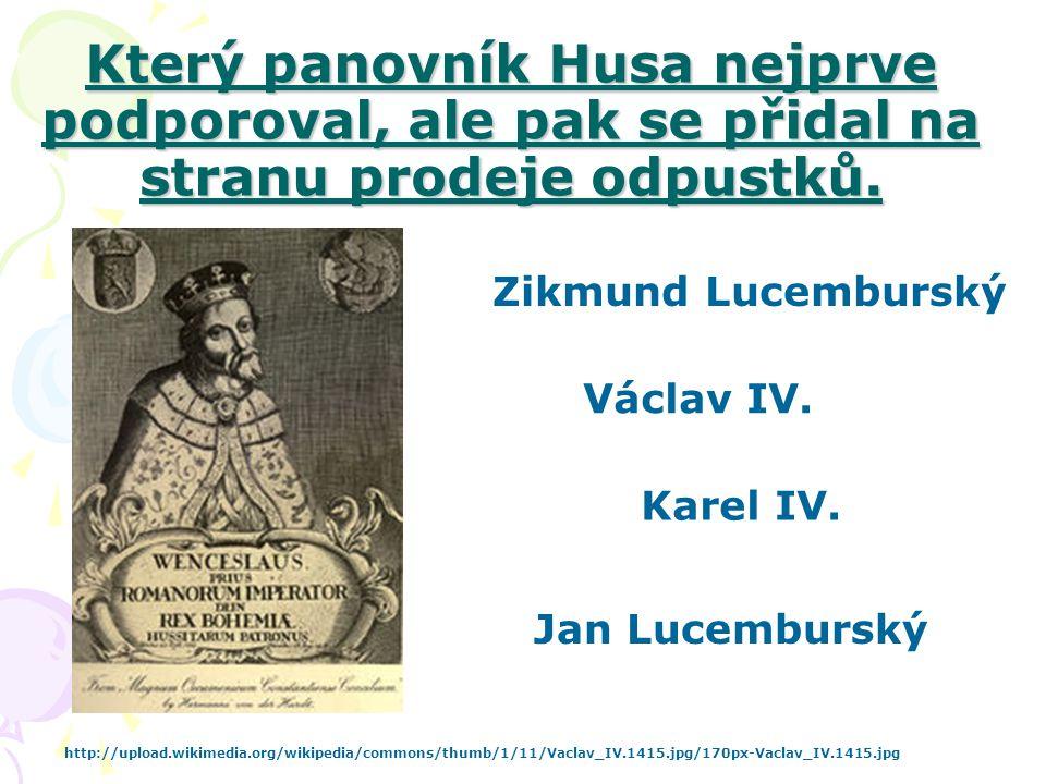 Který panovník Husa nejprve podporoval, ale pak se přidal na stranu prodeje odpustků.