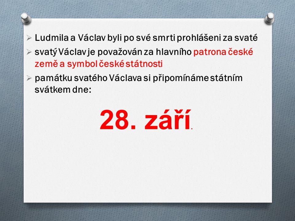 28. září. Ludmila a Václav byli po své smrti prohlášeni za svaté