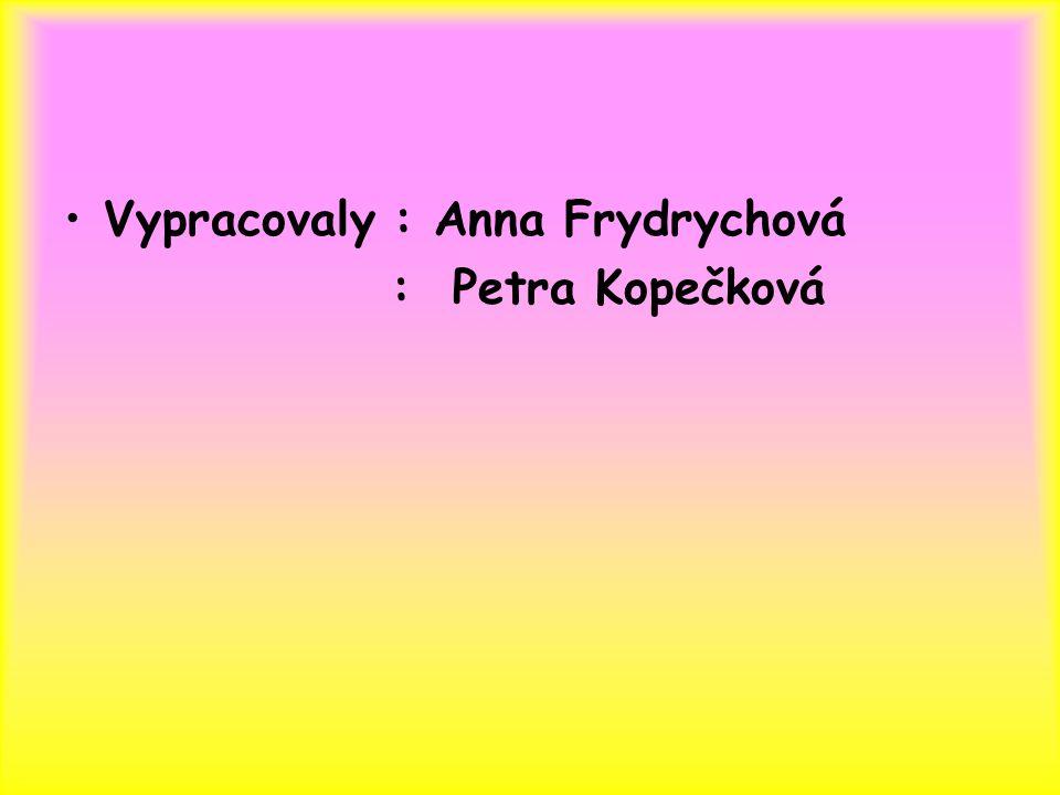 Vypracovaly : Anna Frydrychová