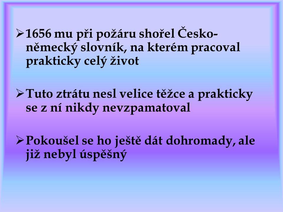1656 mu při požáru shořel Česko-německý slovník, na kterém pracoval prakticky celý život