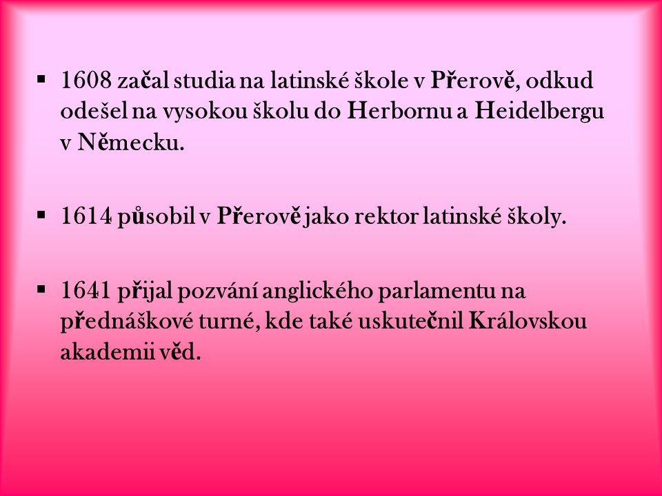 1608 začal studia na latinské škole v Přerově, odkud odešel na vysokou školu do Herbornu a Heidelbergu v Německu.