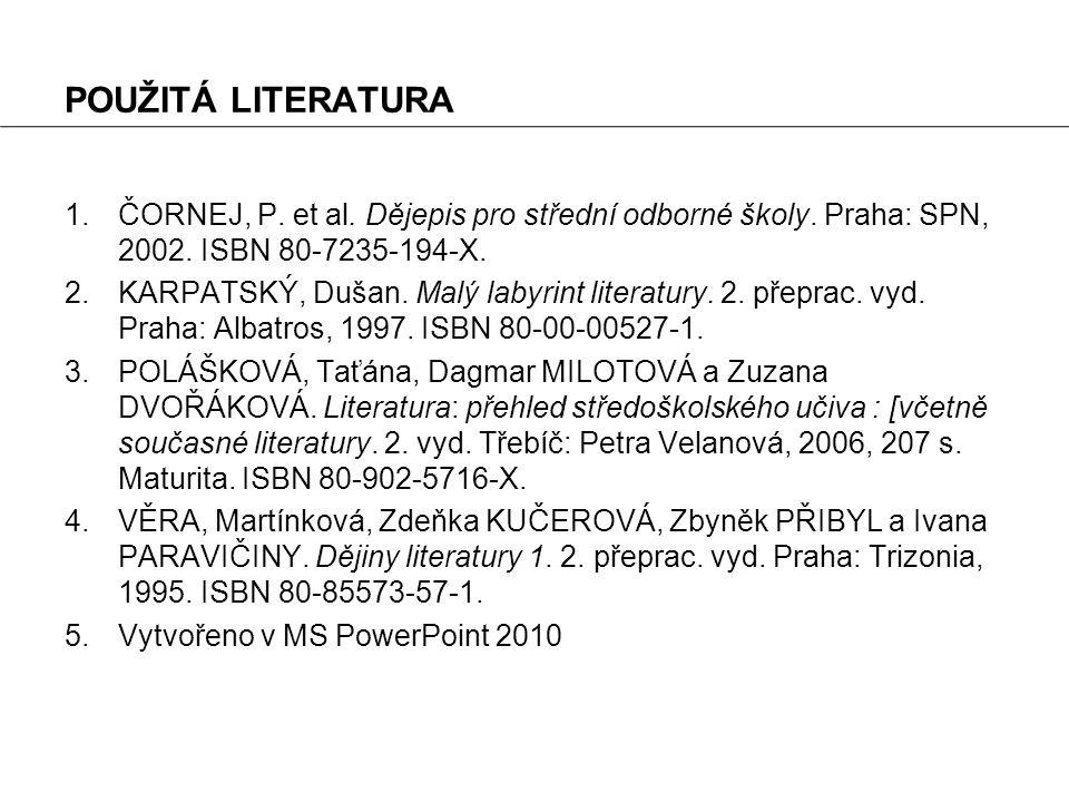 POUŽITÁ LITERATURA ČORNEJ, P. et al. Dějepis pro střední odborné školy. Praha: SPN, 2002. ISBN 80-7235-194-X.