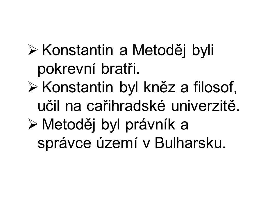 . Konstantin a Metoděj byli pokrevní bratři.