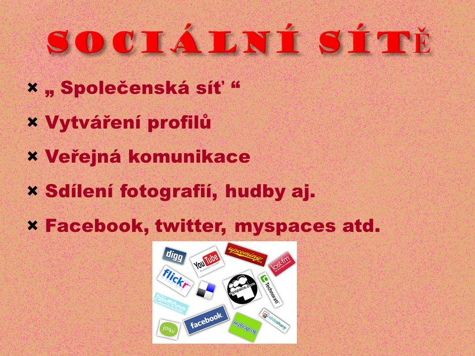 """SOCIÁLNÍ SÍTĚ × """" Společenská síť × Vytváření profilů × Veřejná komunikace × Sdílení fotografií, hudby aj."""