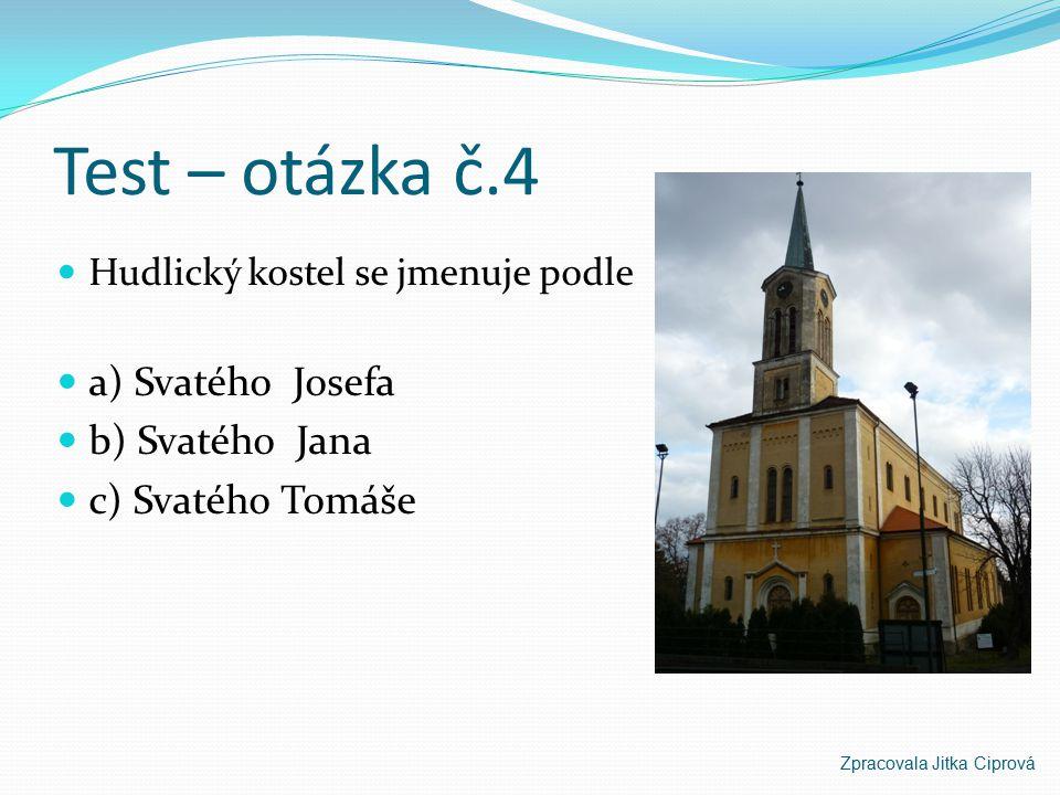 Test – otázka č.4 a) Svatého Josefa b) Svatého Jana c) Svatého Tomáše