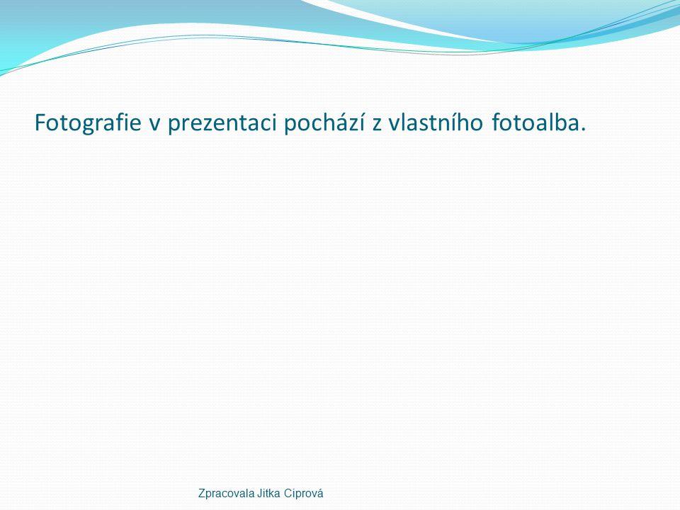 Fotografie v prezentaci pochází z vlastního fotoalba.