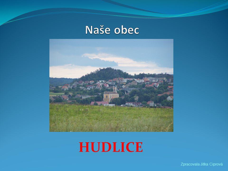 Naše obec HUDLICE Zpracovala Jitka Ciprová