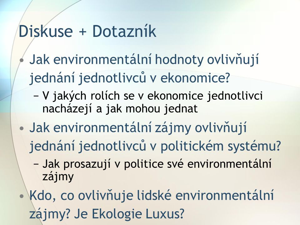 Diskuse + Dotazník Jak environmentální hodnoty ovlivňují jednání jednotlivců v ekonomice