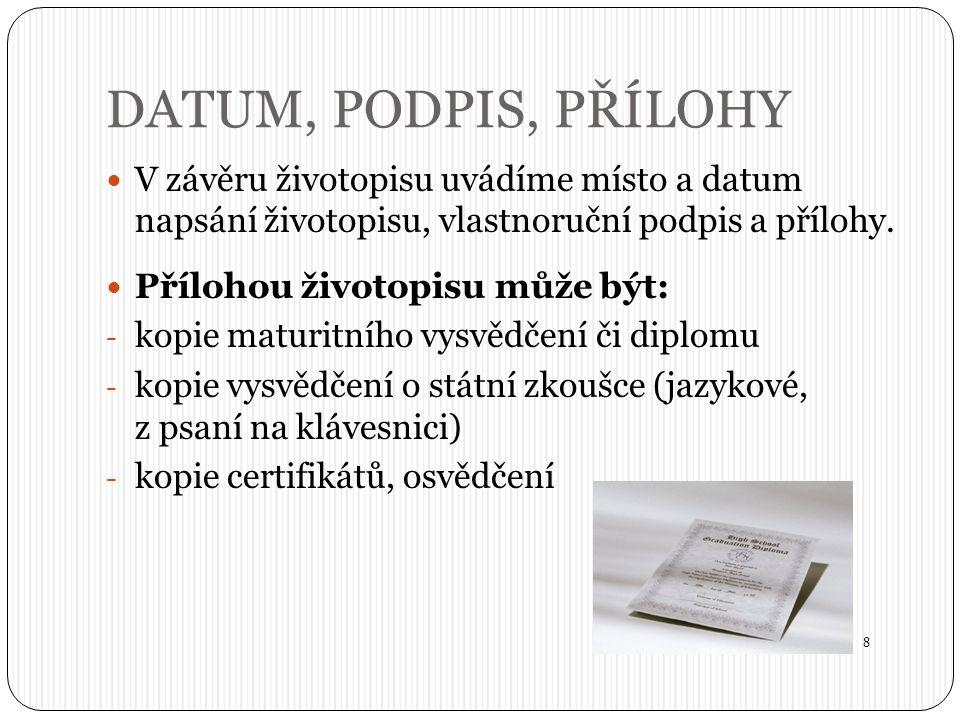 DATUM, PODPIS, PŘÍLOHY V závěru životopisu uvádíme místo a datum napsání životopisu, vlastnoruční podpis a přílohy.