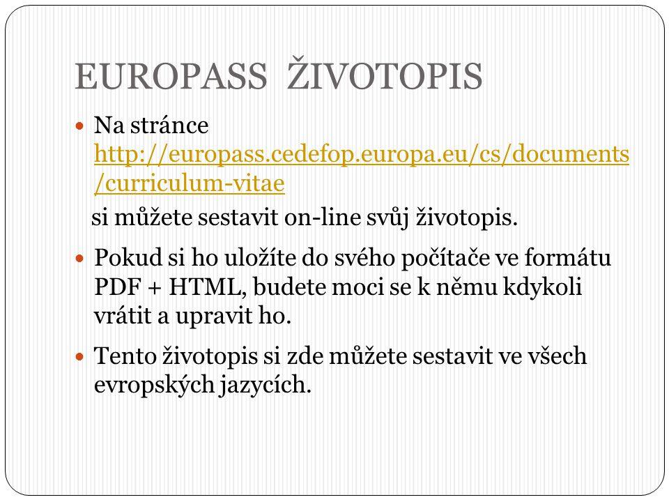 EUROPASS ŽIVOTOPIS Na stránce http://europass.cedefop.europa.eu/cs/documents /curriculum-vitae. si můžete sestavit on-line svůj životopis.