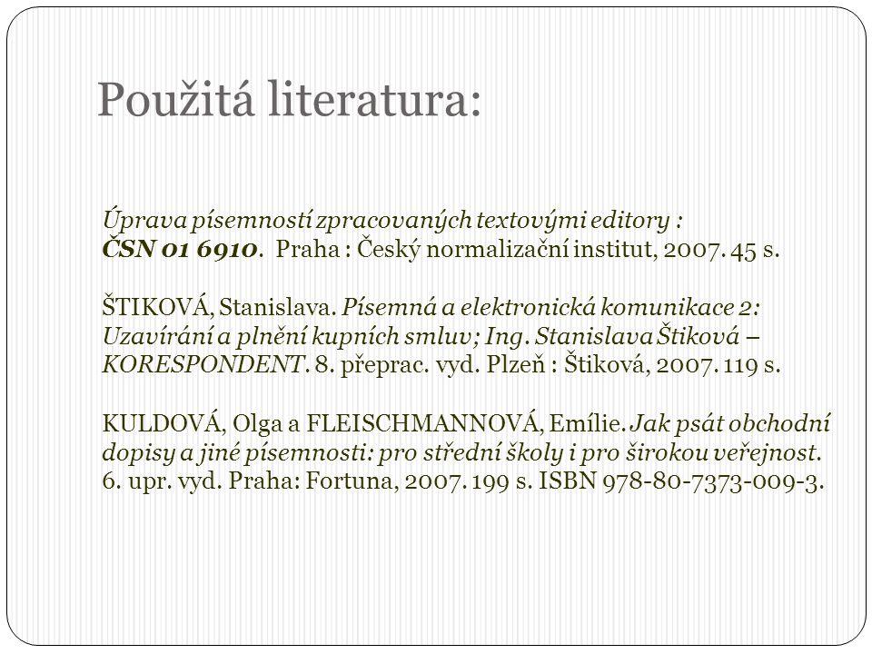 Použitá literatura: Úprava písemností zpracovaných textovými editory : ČSN 01 6910. Praha : Český normalizační institut, 2007. 45 s.