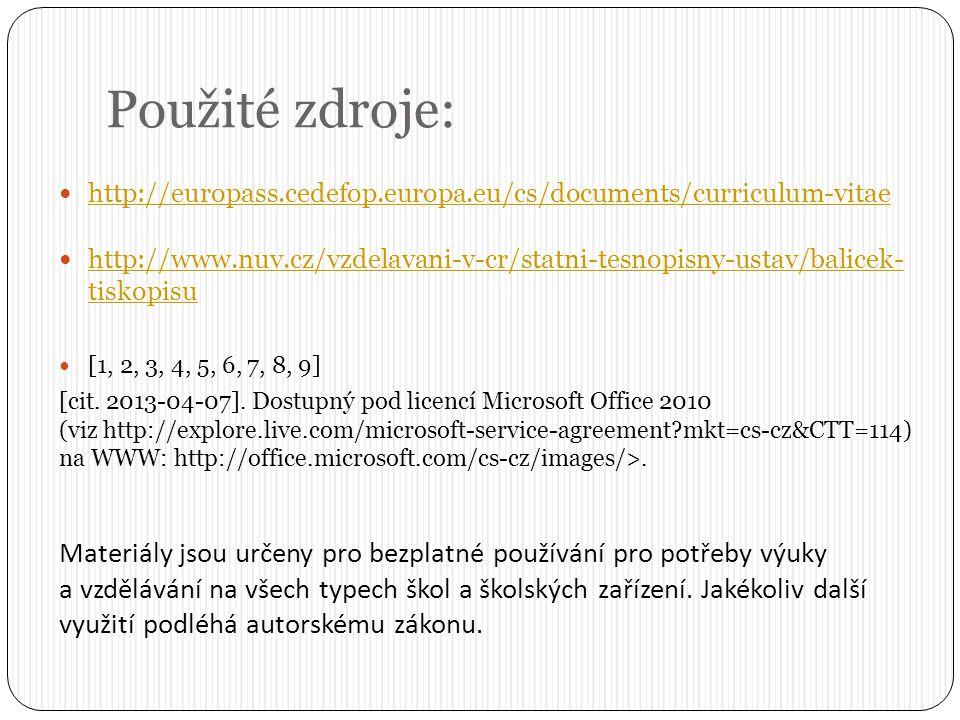 Použité zdroje: http://europass.cedefop.europa.eu/cs/documents/curriculum-vitae.