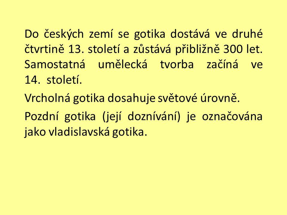 Do českých zemí se gotika dostává ve druhé čtvrtině 13