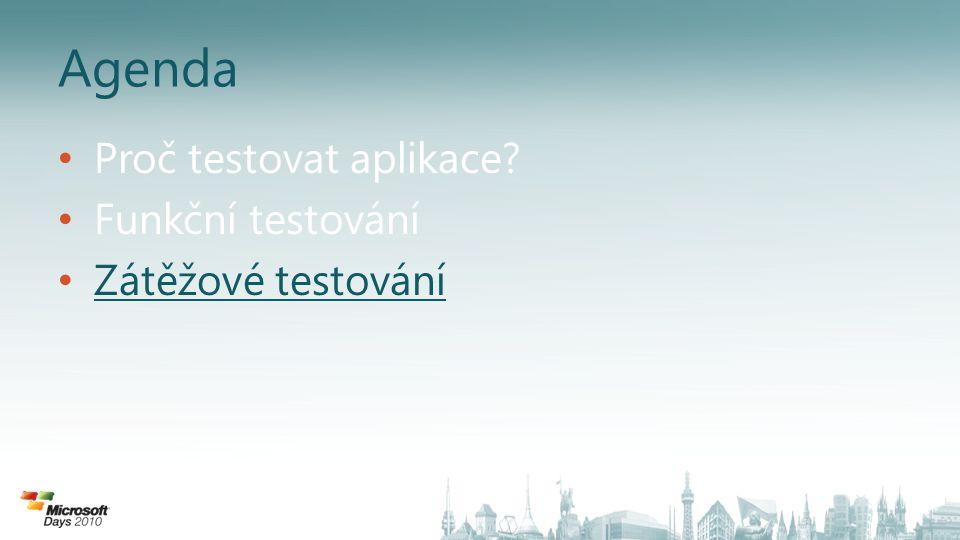 Agenda Proč testovat aplikace Funkční testování Zátěžové testování
