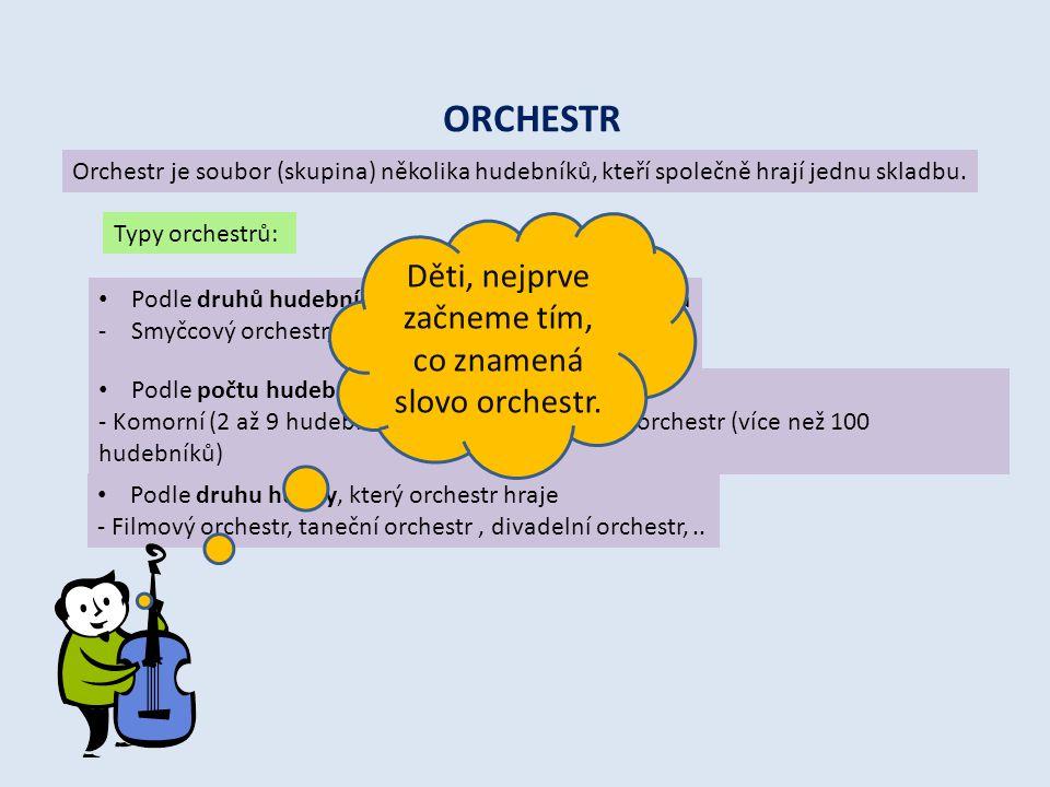 Děti, nejprve začneme tím, co znamená slovo orchestr.