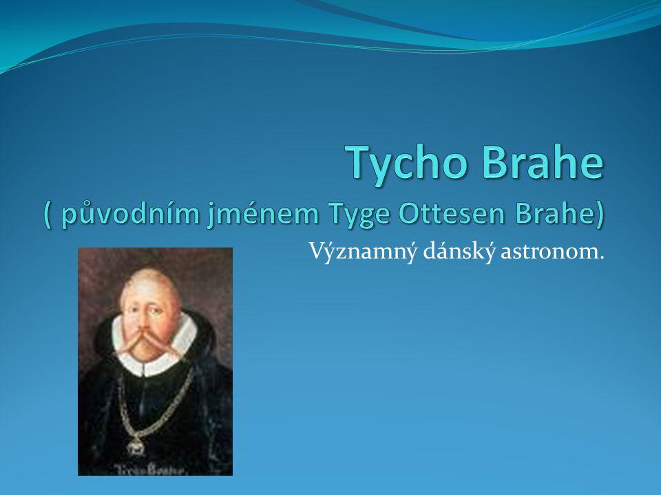 Tycho Brahe ( původním jménem Tyge Ottesen Brahe)