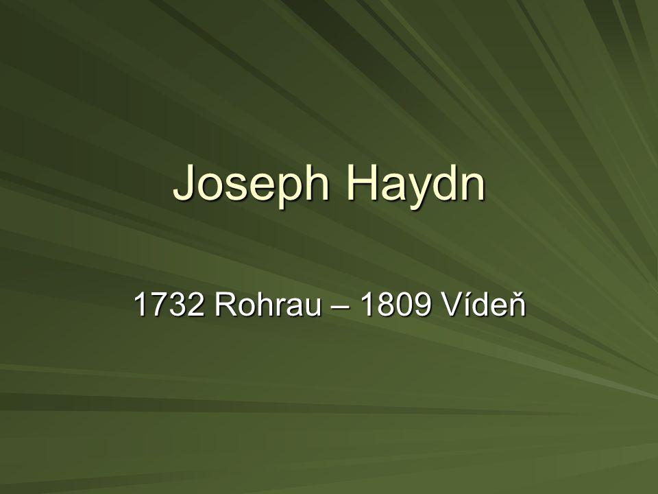 Joseph Haydn 1732 Rohrau – 1809 Vídeň