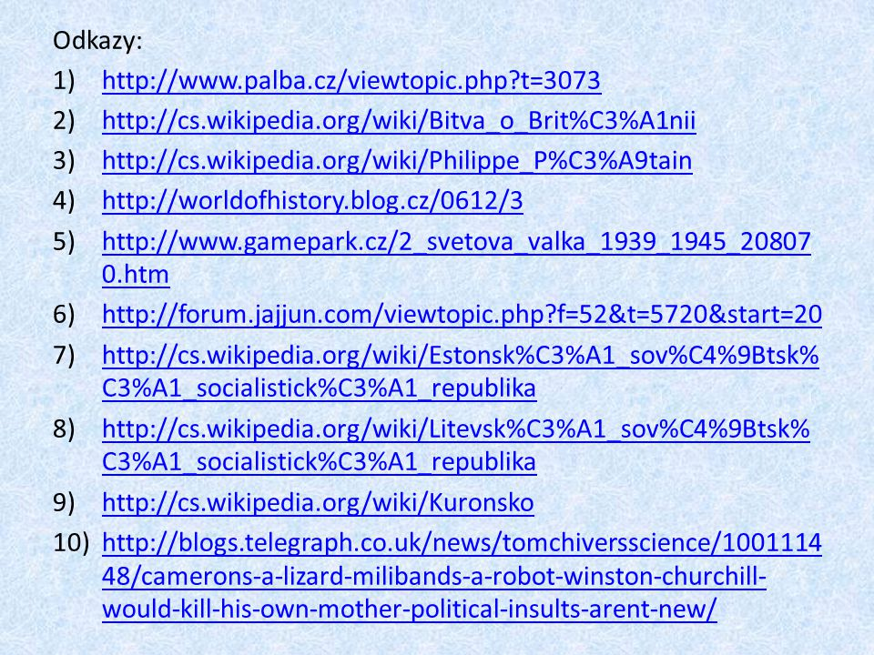Odkazy: http://www.palba.cz/viewtopic.php t=3073. http://cs.wikipedia.org/wiki/Bitva_o_Brit%C3%A1nii.