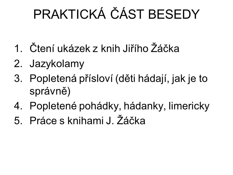 PRAKTICKÁ ČÁST BESEDY Čtení ukázek z knih Jiřího Žáčka Jazykolamy