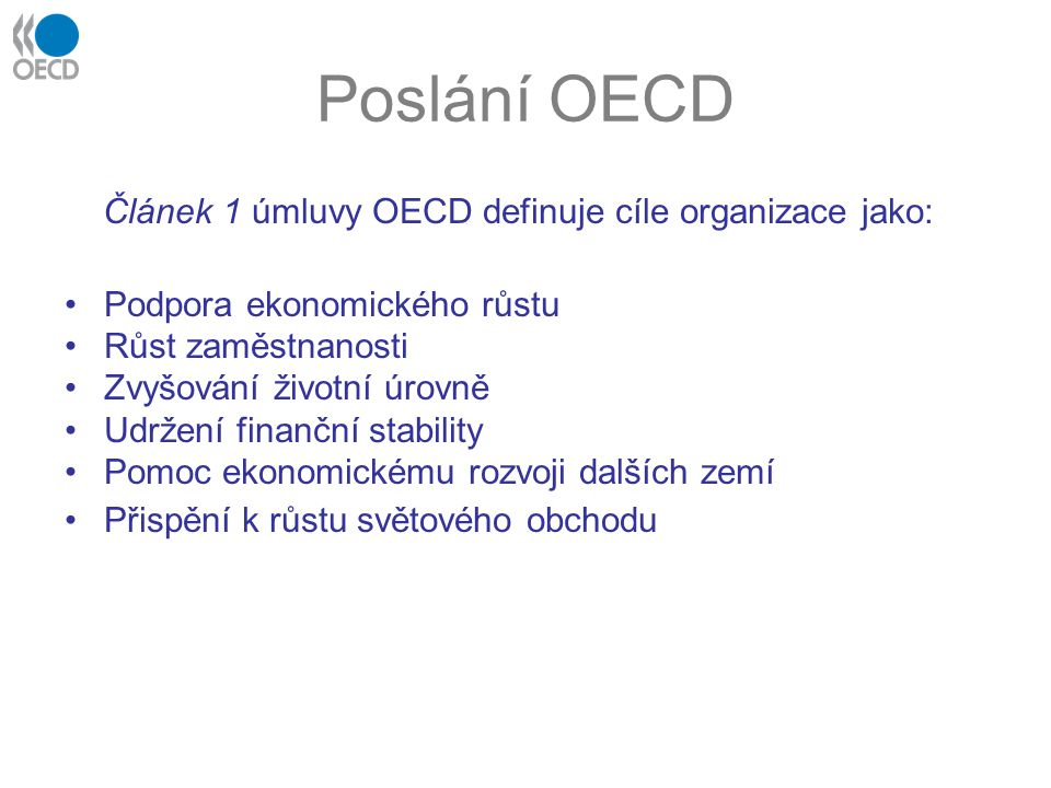 Poslání OECD Článek 1 úmluvy OECD definuje cíle organizace jako: