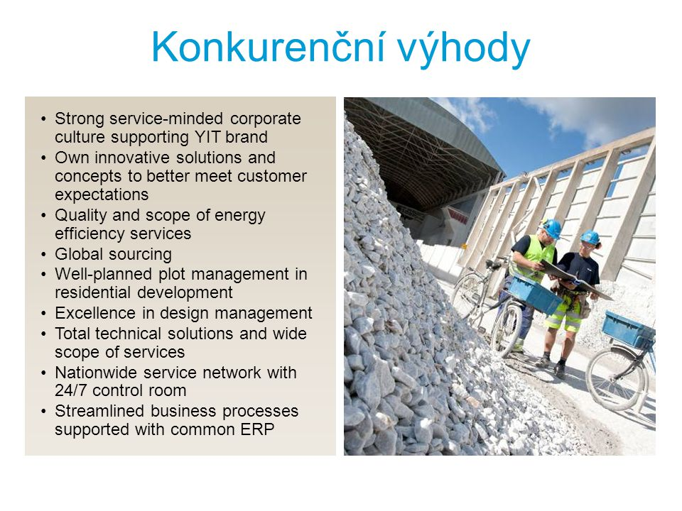 Konkurenční výhody Strong service-minded corporate culture supporting YIT brand.